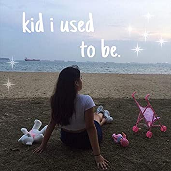 Kid I Used to Be.