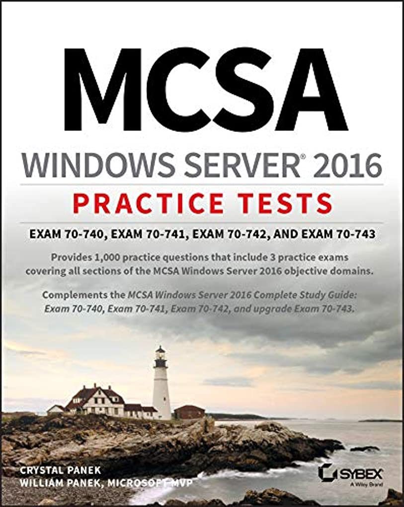 プロジェクター自慢レクリエーションMCSA Windows Server 2016 Practice Tests: Exam 70-740, Exam 70-741, Exam 70-742, and Exam 70-743 (English Edition)
