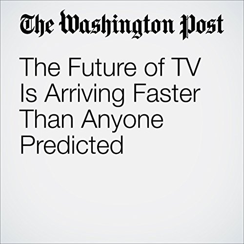 The Future of TV Is Arriving Faster Than Anyone Predicted audiobook cover art
