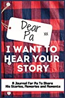 Dear Pa. I Want To Hear Your Story: A Guided Memory Journal to Share The Stories, Memories and Moments That Have Shaped Pa's Life - 7 x 10 inch Hardback