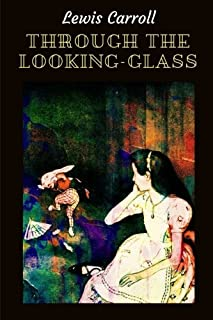 Through the Looking-Glass by Lewis Carroll: Through the Looking-Glass by Lewis Carroll
