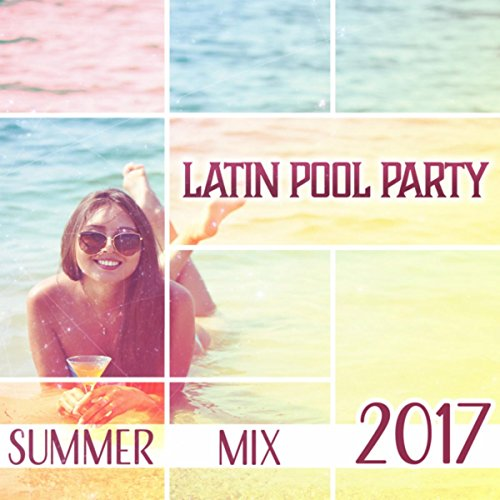 Latin Pool Party (Summer Mix 2017, Tropical Fiesta del Sol, Hot Summer Nights Vibes)