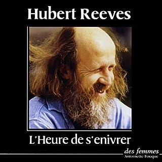 L'heure de s'enivrer                   De :                                                                                                                                 Hubert Reeves                               Lu par :                                                                                                                                 Hubert Reeves                      Durée : 2 h et 31 min     2 notations     Global 5,0
