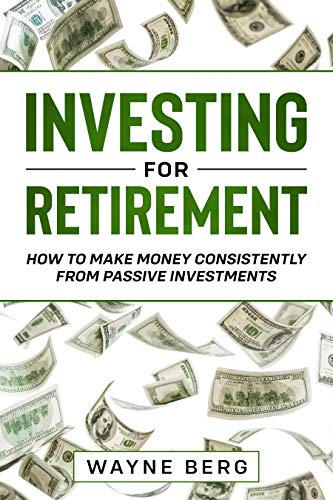 Investing For Beginners: INVESTING FOR RETIREMENT - How To Make Money Consistently From Passive Investments (English Edition)