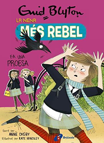 Enid Blyton. La nena més rebel, 7. La nena més rebel fa una proesa (Catalá - A PARTIR DE 10 ANYS - PERSONATGES I SÈRIES - Enid Blyton. La nena més rebel) (Catalan Edition)