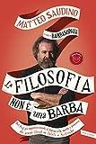 La filosofia non è una barba: Dal prof più appassionante d'italia vita, morte e pensiero...