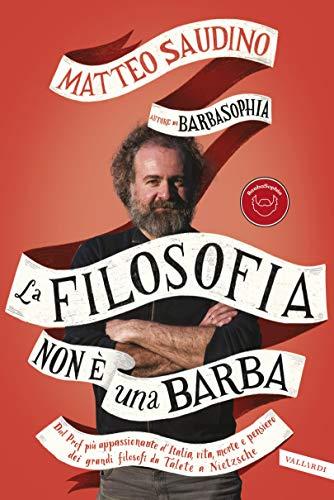 La filosofia non è una barba: Dal prof più appassionante d'italia vita, morte e pensiero dei grandi filosofi da Talete a Nietzsche