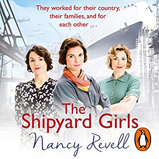 The Shipyard Girls     Shipyard Girls, Book 1              By:                                                                                                                                 Nancy Revell                               Narrated by:                                                                                                                                 Janine Birkett                      Length: 11 hrs and 20 mins     51 ratings     Overall 4.6