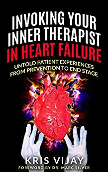 Invoking Your Inner Therapist in Heart Failure: Untold Patient Stories From Prevention to End Stage by [Kris Vijay, Dr. Marc Silver]