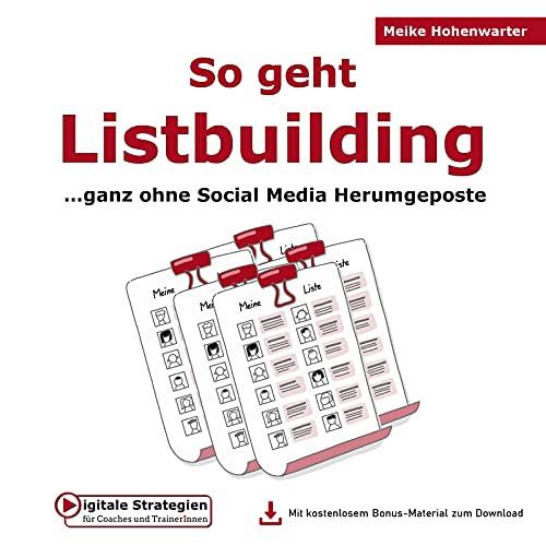 So geht Listbuilding: …ganz ohne Social Media Herumgeposte (Digitale Strategien für Coaches und Trainerinnen)