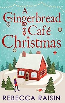 A Gingerbread Café Christmas: Christmas at the Gingerbread Café / Chocolate Dreams at the Gingerbread Cafe / Christmas Wedding at the Gingerbread Café by [Rebecca Raisin]