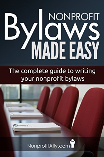 Nonprofit Bylaws Made Easy: The Complete Guide to Writing your Nonprofit Bylaws (Nonprofit Bylaws, Start a Nonprofit, Become a 501.c.3, Nonprofit E-books)