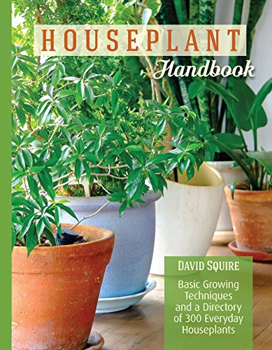 Houseplant Handbook: Basic Growing Techniques and a Directory of 300 Everyday Houseplants (CompanionHouse Books) Complete Guide for Palms, Bulbs, Ferns, Cacti, Succulents, Flowering Plants, and More