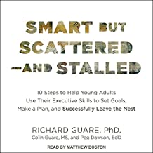 Smart But Scattered--And Stalled Lib/E: 10 Steps to Help Young Adults Use Their Executive Skills to Set Goals, Make a Plan...