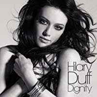 Dignity by Hilary Duff (2007-07-28)