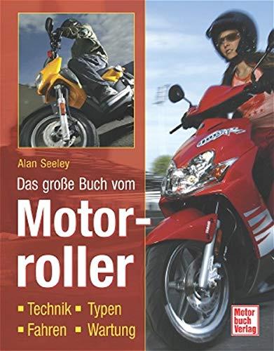 Das große Buch vom Motorroller: Technik - Typen - Fahren - Wartung