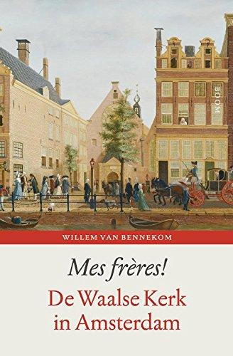 Mes frères!: De Waalse kerk in Amsterdam