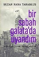 Bir Sabah Galata'da Uyandim - Hayatlar, Tanikliklar, Anilar