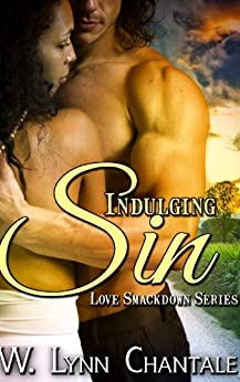 Indulging Sin (Love Smack Down Series Book 3) by [W. Lynn Chantale]