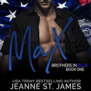 Brothers in Blue: Max     Brothers in Blue, Book 1              By:                                                                                                                                 Jeanne St. James                               Narrated by:                                                                                                                                 Jason Clarke,                                                                                        Ava Lucas                      Length: 6 hrs and 54 mins     48 ratings     Overall 4.5
