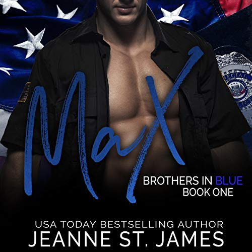 Brothers in Blue: Max     Brothers in Blue, Book 1              By:                                                                                                                                 Jeanne St. James                               Narrated by:                                                                                                                                 Jason Clarke,                                                                                        Ava Lucas                      Length: 6 hrs and 54 mins     46 ratings     Overall 4.5