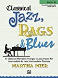 Classical Jazz Rags & Blues, Bk 3: 10 Classical Melodies Arranged in Jazz Styles for Intermediate to Late...