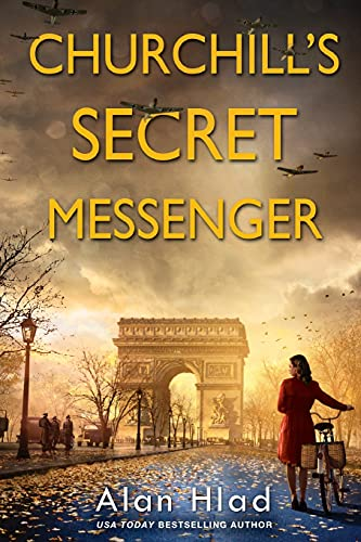 Churchill's Secret Messenger: A WW2 Novel of Spies & the French Resistance
