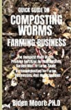QUICK GUIDE ON COMPOSTING WORMS FARMING BUSINESS: The Compost Food Waste, Produce Fertilizer for Houseplants, Garden Mid- to Large-Scale Vermicomposting for Farms, Businesses, And Municipalities