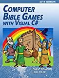 Computer Bible Games with Visual C# 2019 Edition: A Beginning Programming Tutorial For Christian Schools &...