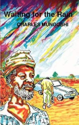 Books Set in Zimbabwe: Waiting for the Rain by Charles Mungoshi. zimbabwe books, zimbabwe novels, zimbabwe literature, zimbabwe fiction, zimbabwe authors, zimbabwe memoirs, best books set in zimbabwe, popular books set in zimbabwe, books about zimbabwe, zimbabwe reading challenge, zimbabwe reading list, harare books, bulawayo books, zimbabwe packing, zimbabwe travel, zimbabwe history, zimbabwe travel books, zimbabwe books to read, books to read before going to zimbabwe, novels set in zimbabwe, books to read about zimbabwe