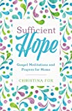 Sufficient Hope: Gospel Meditations and Prayers for Moms