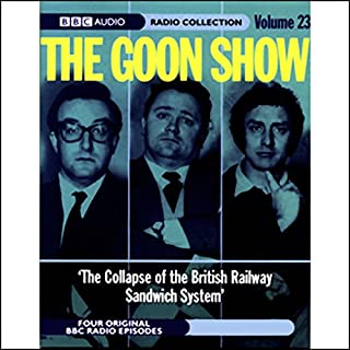The Goon Show, Volume 23     The Collapse of the British Railway Sandwich System              By:                                                                                                                                 Spike Milligan                               Narrated by:                                                                                                                                 The Goons                      Length: 2 hrs and 1 min     1 rating     Overall 4.0