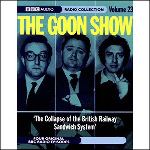 The Goon Show, Volume 23     The Collapse of the British Railway Sandwich System              Written by:                                                                                                                                 Spike Milligan                               Narrated by:                                                                                                                                 The Goons                      Length: 2 hrs and 1 min     Not rated yet     Overall 0.0