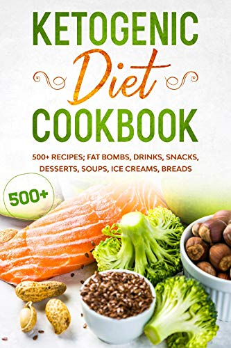 KETOGENIC DIET COOKBOOK 500+ RECIPES; FAT BOMBS, DRINKS, SNACKS, DESSERTS, SOUPS, ICE CREAMS, BREADS (English Edition)