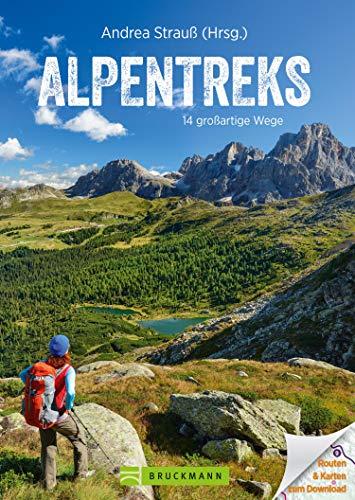 Alpentreks: Die TOP 15 Routen über die Alpen zu Fuß. Von München nach Venedig, Fernwanderweg E5 & Co. Detaillierte Routenbeschreibungen inkl. Karten für ... oder Alpencross (Erlebnis Bergsteigen)