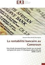 Livres La rentabilite bancaire au Cameroun: Une etude econometrique basee sur un panel compose de onze (11) banques oBSErvees de 2000 A 2013 PDF