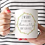 N\A Taza Lo Siento, es Solo Que Literalmente no doy una Taza de café Divertida con Guirnalda Floral y una Cita madura, inapropiada