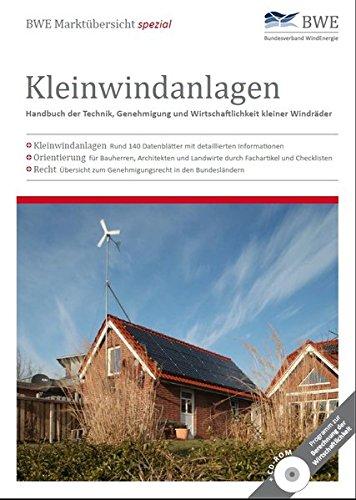 BWE Marktübersicht spezial Kleinwindanlagen: Handbuch der Technik. Genhmigung und Wirtschaftlichkeit kleiner Windräder