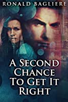 A Second Chance To Get It Right: Large Print Edition
