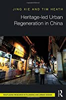 Heritage-led Urban Regeneration in China (Routledge Research in Planning and Urban Design)