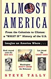 Almost America: From the Colonists to Clinton: a What If History of the U.S. by Steve Tally (2000-11-21)