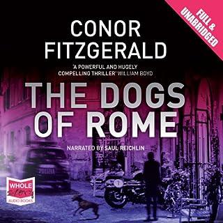 The Dogs of Rome                   Autor:                                                                                                                                 Conor Fitzgerald                               Sprecher:                                                                                                                                 Saul Reichlin                      Spieldauer: 15 Std. und 56 Min.     6 Bewertungen     Gesamt 3,3