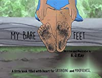 My Bare Feet: A little book filled with heart for grounding and mindfulness (Inspiring Mindfulness)