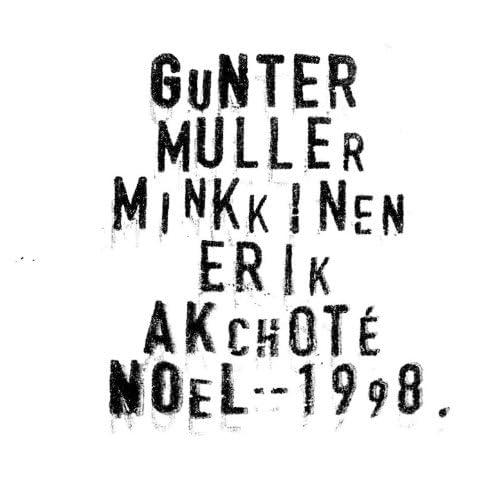 Günter Müller, Erik Minkkinen, Noël Akchoté