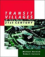 Transit Villages in the 21st Century