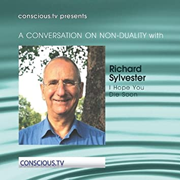 A Conversation On Non Duality: Richard Sylvester – I Hope You Die Soon
