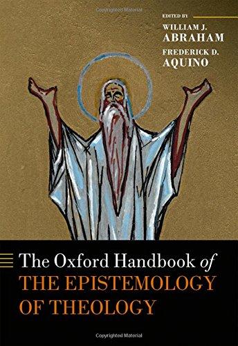 The Oxford Handbook of the Epistemology of Theology (Oxford Handbooks)