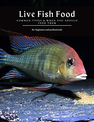 Live Fish Food: Common Types & When You Should Feed Them (English Edition)