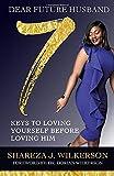 Dear Future Husband : 7 Keys to Loving Yourself Before Loving Him: 7 Keys to Loving Yourself Before Loving Him