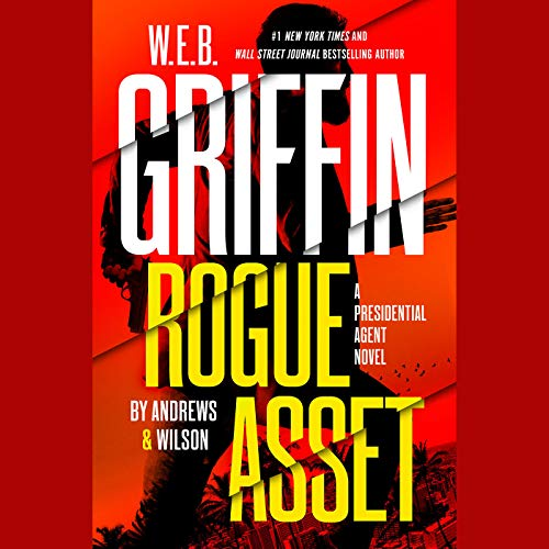W. E. B. Griffin Rogue Asset by Andrews & Wilson (A Presidential Agent Novel)